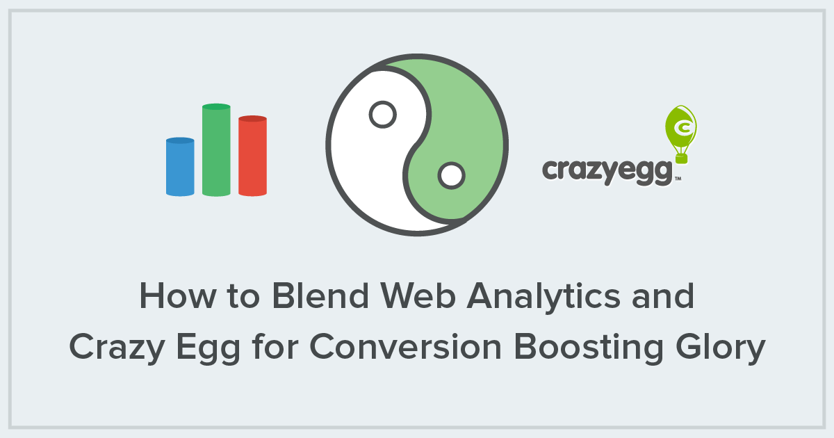 How to Blend Web Analytics and Crazy Egg for Conversion Boosting Glory
