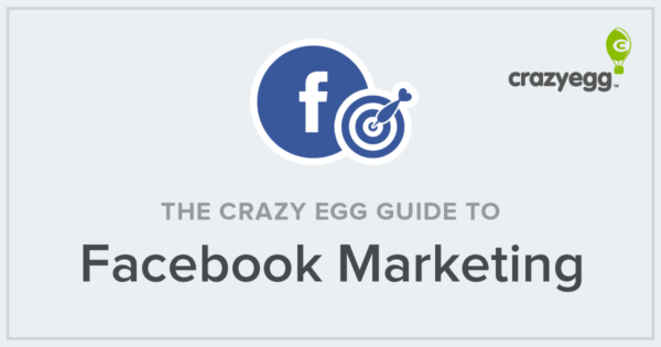 The Crazy Egg Guide to Facebook Marketing