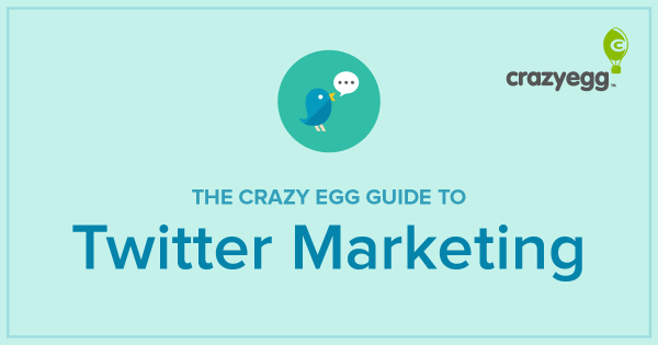 The Crazy Egg Guide to Twitter Marketing